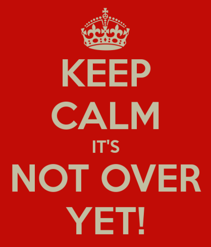 keep_calm_not_over_yet