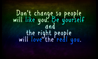 Dont-change-so-people-will-like-you.-Be-yourself-and-the-right-people-will-love-the-real-you