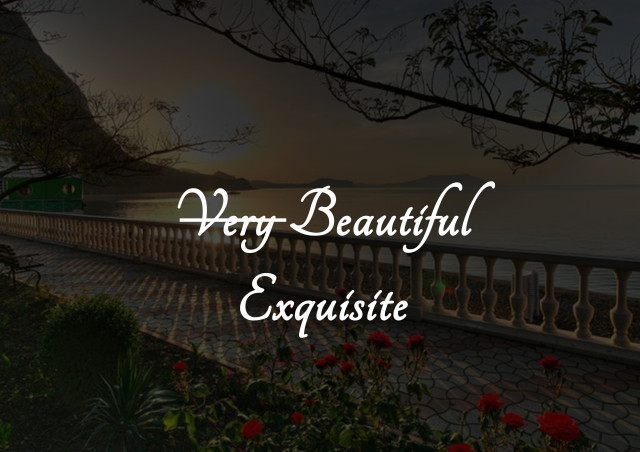 very beautiful=exquisite