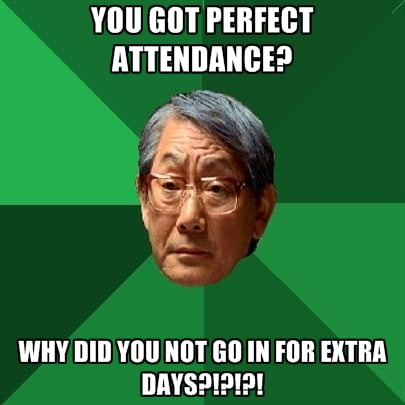 you-got-perfect-attendance-why-did-you-not-go-in-for-extra-days