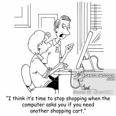 'I think it's time to stop shopping when the computer asks you if you need another shopping cart.'