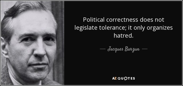 quote-political-correctness-does-not-legislate-tolerance-it-only-organizes-hatred-jacques-barzun-1-99-71