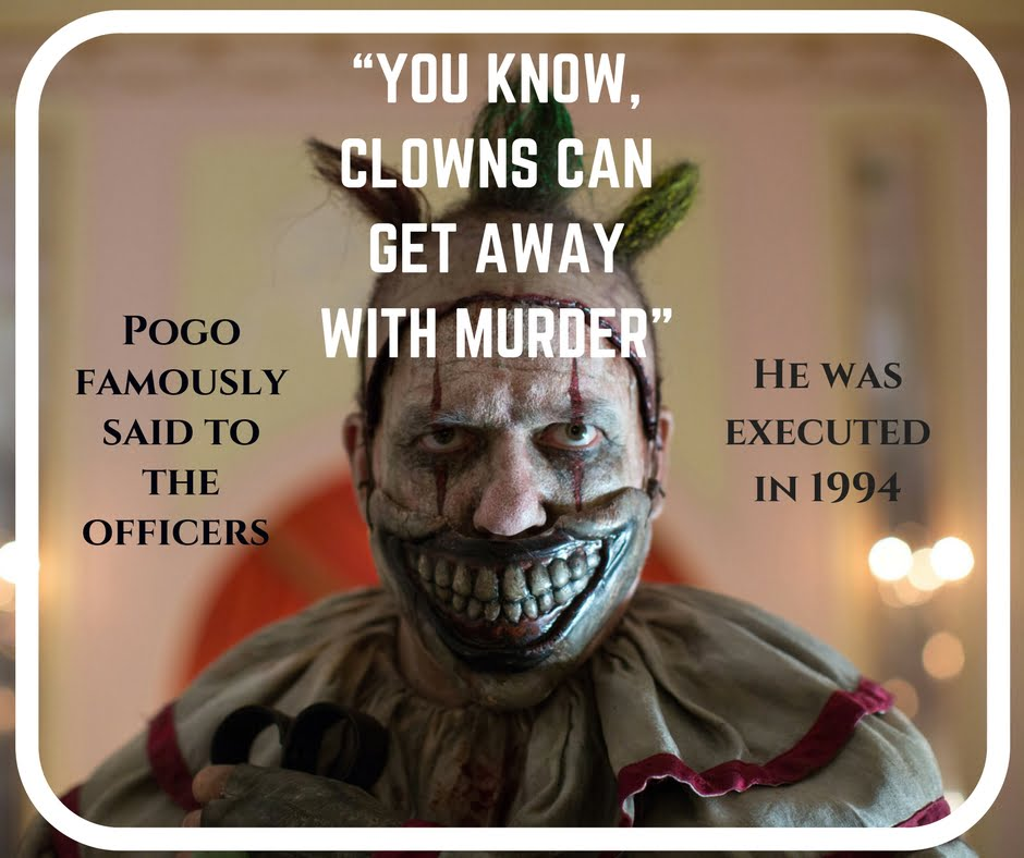 "Pogo's famous words were ""You know, clowns can get away with murder"""