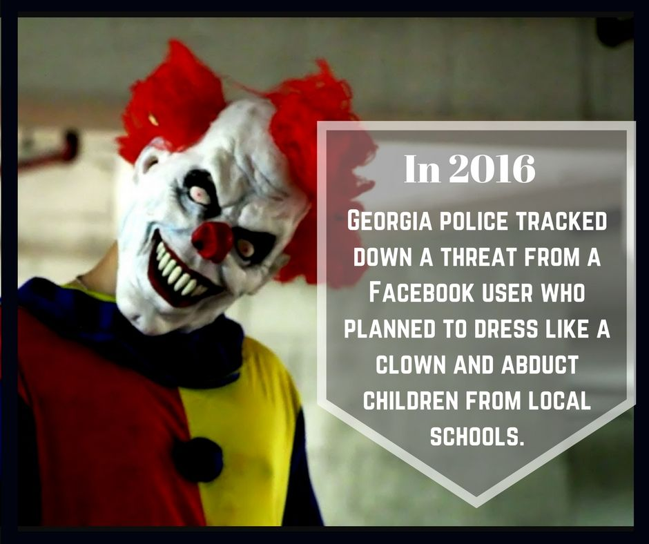 In 2016, Georgia police tracked down a threat from a Facebook user who planned to dress like a clown and abduct children from local schools.