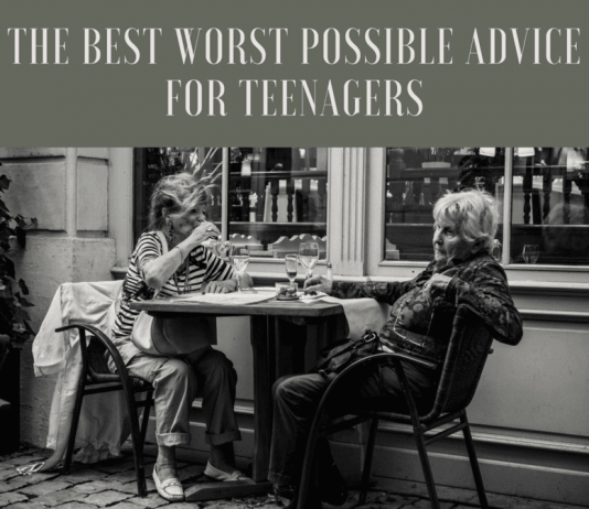 The Best Worst Possible Advice For Teenagers