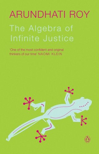The Algebra of Infinite Justice – Arundhati Roy