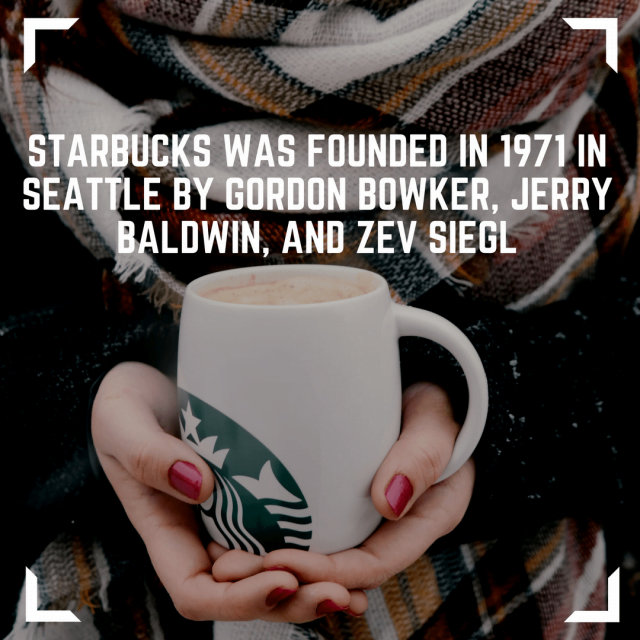 Starbucks was founded in 1971 in Seattle by Gordon Bowker, Jerry Baldwin, and Zev Siegl. Rahul Dua.