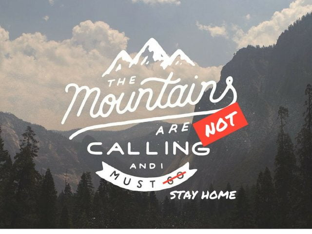 The Mountains Are Not Calling And I Must Stay Home