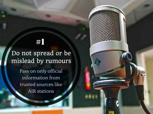 1. Do not spread or be mislead by rumours. Pass on only official information from trusted sources like AIR stations.