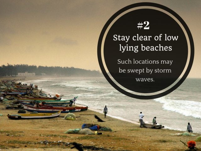 2. Stay clear of low-lying beaches and other locations which may be swept by storm waves.
