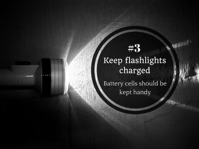 3. Keep mobile phones and flash lights charged and stock up on battery cells.