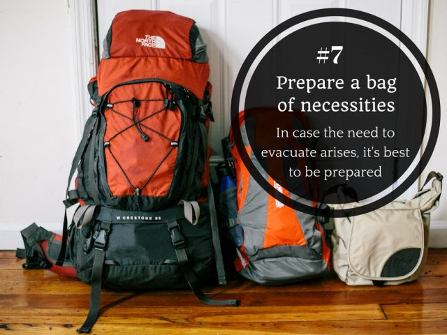 Prepare a bag of necessities, in case the need to evacuate arises.