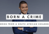 Born a Crime: Stories from a South African Childhood by Trevor Noah. Written by Rahul Dua