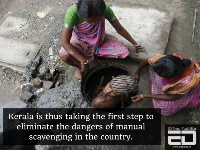 Kerala is thus taking the first step to eliminate the dangers of manual scavenging in the country.