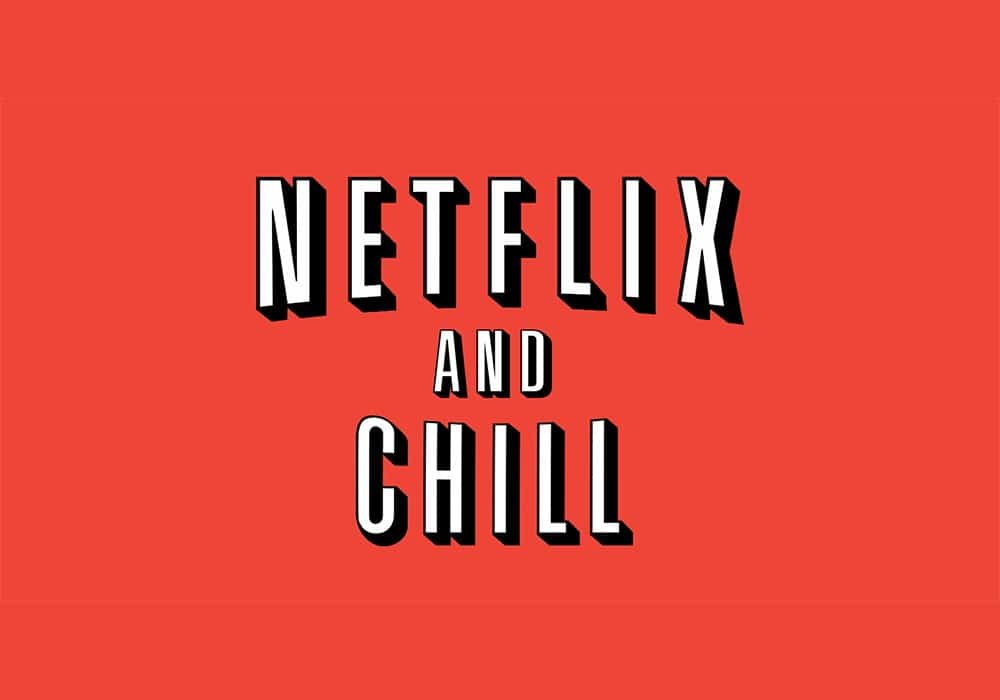 """Stop 'Netflix And Chill"""" If You Wanna Get Laid"""